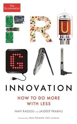 Frugal Innovation: How to do better with less by Navi Radjou, Jaideep Prabhu