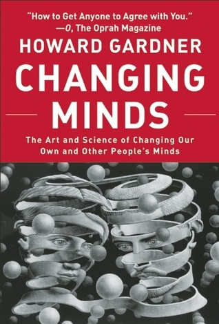 Changing Minds: The Art And Science of Changing Our Own And Other People's Minds by Howard Gardner