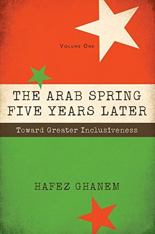 The Arab Spring Five Years Later: Vol 1 & 2 by Hafez Ghanem