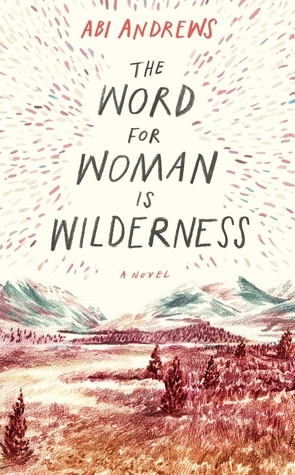 The Word for Woman is Wilderness by Abi Andrews