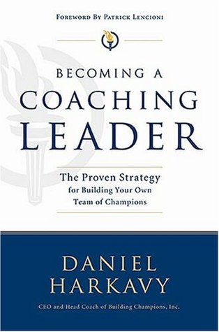 Becoming a Coaching Leader: The Proven Strategy for Building Your Own Team of Champions by Daniel Harkavy