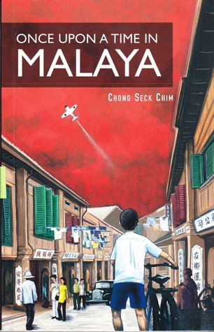 Once Upon a Time in Malaya by Chong Seck Chim