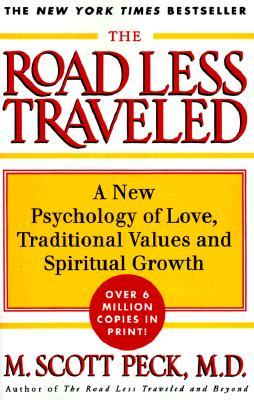 The Road Less Traveled: New Phychology of Love, Traditional Values and Spiritual Growth by M. Scott Peck