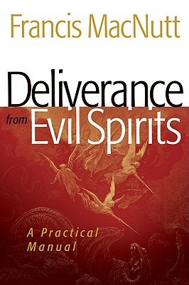 Deliverance from Evil Spirits: A Practical Manual by Francis Macnutt