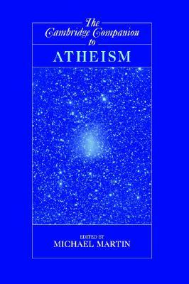 The Cambridge Companion to Atheism by Michael Martin (Ed.)
