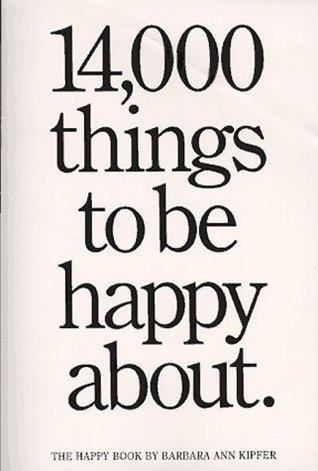 14,000 Things to Be Happy About: The Happy Book by Barbara Ann Kipfer