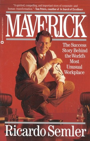 Maverick: The Success Story Behind the World's Most Unusual Workplace by Ricardo Semler