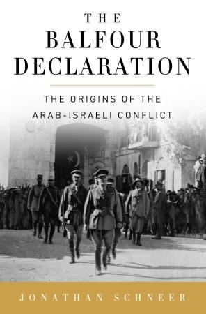 The Balfour Declaration: The Origins of the Arab-Israeli Conflict by Professor Jonathan Schneer