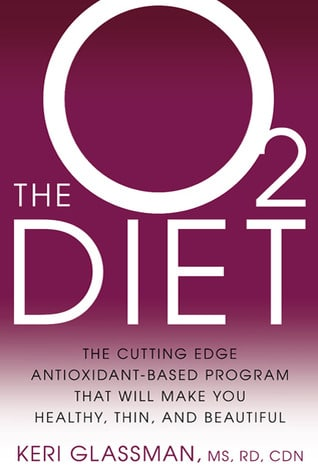 The O2 Diet: The Cutting Edge Antioxidant-Based Program That Will Make You Healthy, Thin, and Beautiful by Keri Glassman