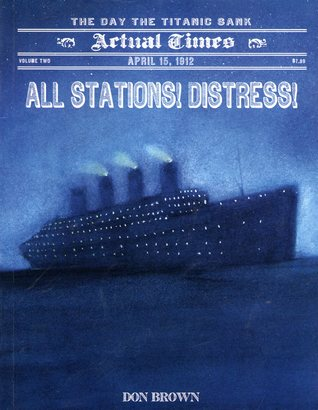 All Stations! Distress!: The Day the Titanic Sank by Don Brown
