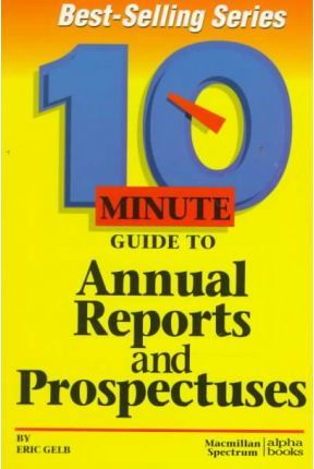 10 Minute Guide to Annual Reports and Prospectuses by Eric Gelb