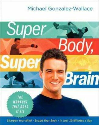 Super Body, Super Brain: The Workout That Does It All by Michael Gonzalez-Wallace