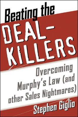 Beating the Deal Killers: Overcoming Murphy's Law (and Other Sales Nightmares) by Stephen A. Giglio