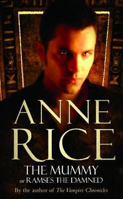 The Mummy: Or Ramses the Damned by Anne Rice