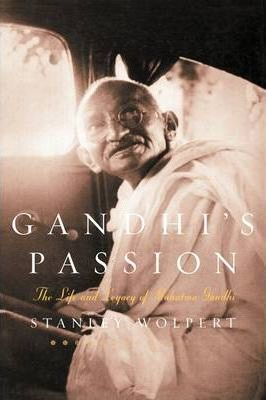 Gandhi's Passion: The Life and Legacy of Mahatma Gandhi by Stanley Wolpert
