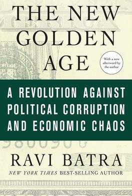 The New Golden Age: A Revolution against Political Corruption and Economic Chaos by Ravi Batra