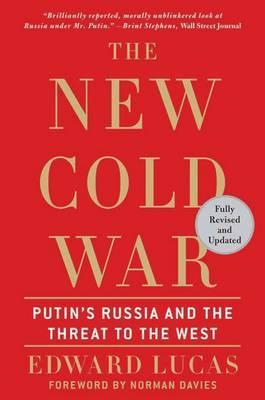 The New Cold War: Putin's Russia and the Threat to the West by Edward Lucas