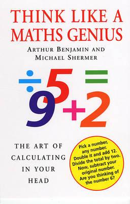 Think Like a Maths Genius: The Art of Calculating in Your Head by Michael Shermer, Arthur Benjamin