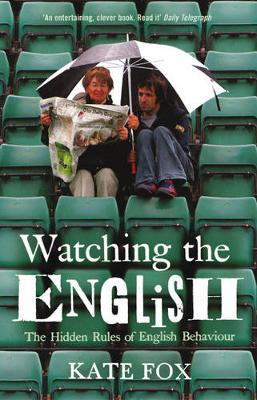 Watching the English: The Hidden Rules of English Behaviour by Kate Fox