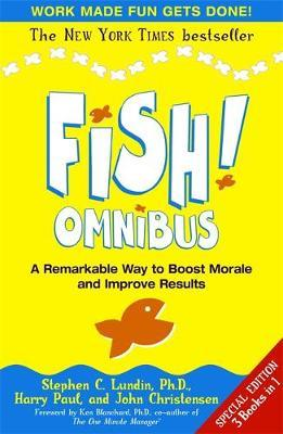 Fish! Omnibus: A Remarkable Way to Boost Morale and Improve Result by Stephen Lundin, Harry Paul, John Christensen