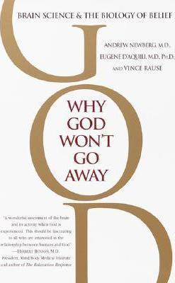 Why God Won't Go Away: Brain Science and the Biology of Belief by Andrew Newberg
