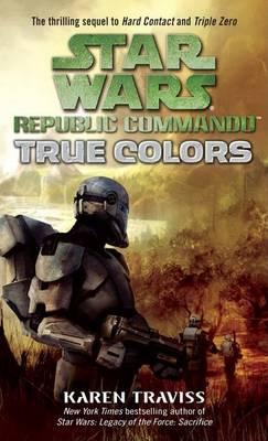 Star Wars: Republic Commando: True Colors by Karen Traviss