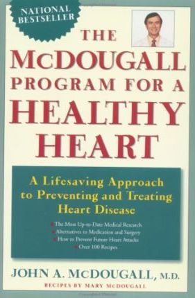The McDougall Program for a Healthy Heart: A Life-Saving Approach to Preventing and Treating Heart Disease by John A. McDougall
