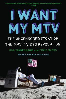 I Want My MTV: The Uncensored Story of the Music Video Revolution by Rob Tannenbaum, Craig Marks