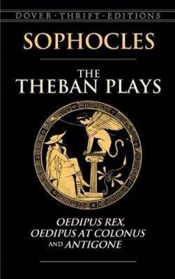 The Theban Plays: Oedipus Rex, Oedipus at Colonus & Antigone by Sophocles