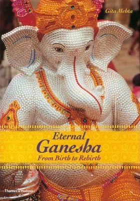 Eternal Ganesha: From Birth To Rebirth by Gita Mehta