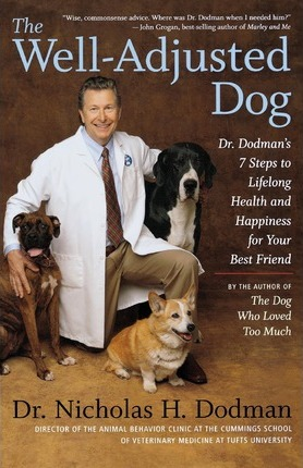 The Well-Adjusted Dog: Dr. Dodman's 7 Steps to Lifelong Health and Happiness for Your Best Friend by Nicholas H. Dodman