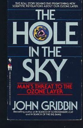 The Hole In The Sky: Man's Threat to the Ozone Layer by John Gribbin