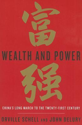 Wealth and Power: China's Long March to the Twenty-First Century by Orville Schell, John Delury