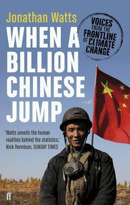 When a Billion Chinese Jump: Voices from the Frontline of Climate Change by Jonathan Watts