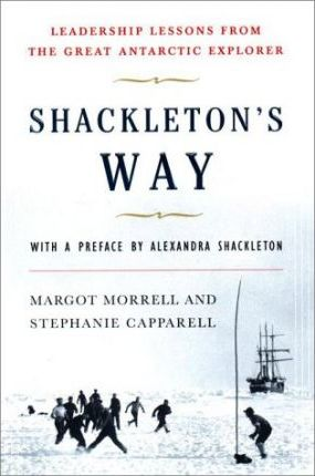Shackleton's Way: Leadership Lessons from the Great Antarctic Explorer by Margot Morrell