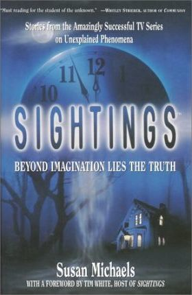 Sightings: Beyond Imagination Lies the Truth by Susan Michaels