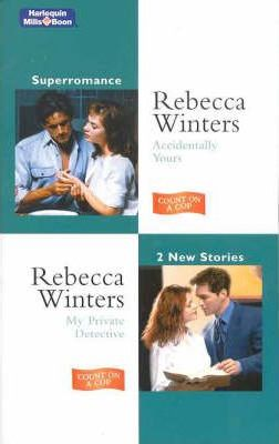Accidentally Yours / My Private Detective by Rebecca Winters