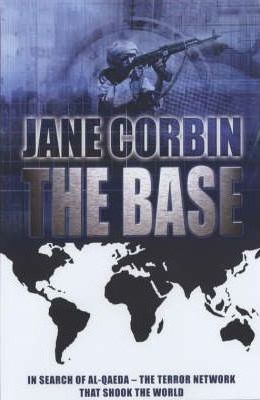The Base: Al-Qaeda and the Changing Face of Global Terror by Jane Corbin