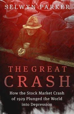 The Great Crash: How the Stock Market Crash of 1929 Plunged the World into Depression by Selwyn Parker