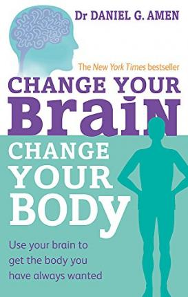 Change Your Brain, Change Your Body: Use Your Brain to Get the Body You Have Always Wanted by Daniel G. Amen