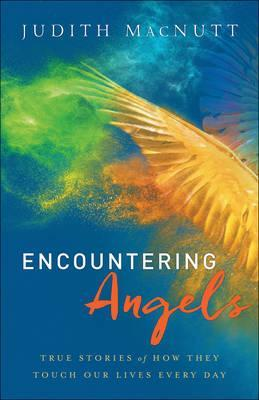 Encountering Angels: True Stories of How They Touch Our Lives Every Day by Judith Macnutt