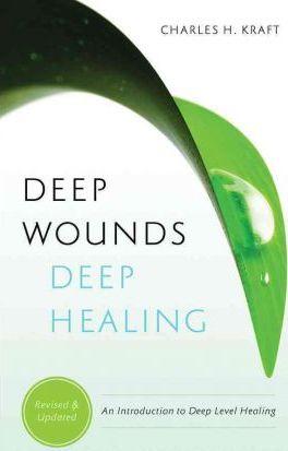 Deep Wounds Deep Healing: An Introduction to Deep Level Healing by Charles Kraft