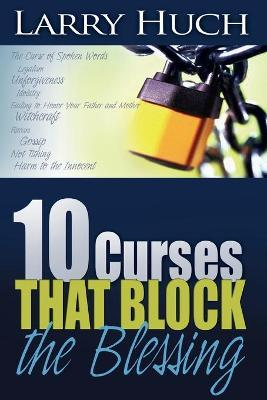 10 Curses That Block the Blessing by Larry Hugh