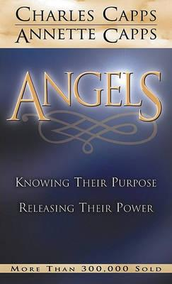Angels: Knowing Their Purpose, Releasing Their Power by Charles Capps, Anette Caps