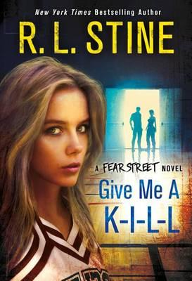 Give Me a K-I-L-L: A Fear Street Novel by R. L. Stine