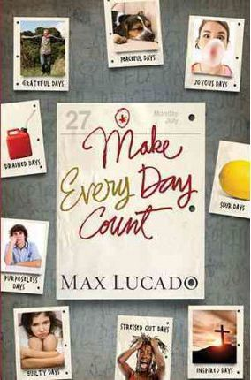 Make Every Day Count: Teen Edition by Max Lucado