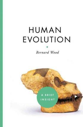 Human Evolution: A Brief Insight by Bernard Wood