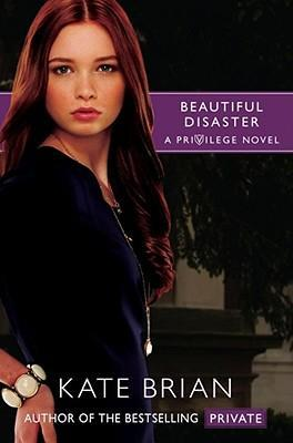 Beautiful Disaster (A Privilege Novel) by Kate Brian