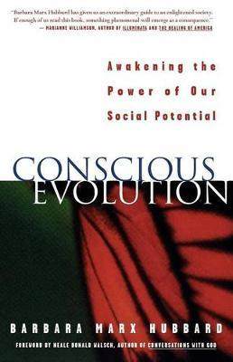 Conscious Evolution: Awakening the Power of Our Social Potential by Barbara Marx Hubbard