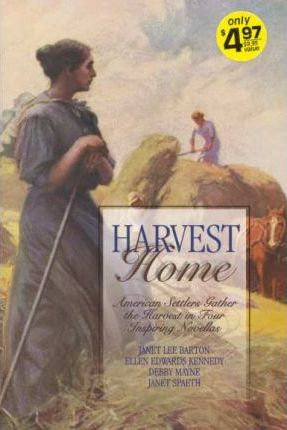 Harvest Home by Janet Lee Barton, Ellen Edwards Kennedy, Debby Mayne, Janet Spaeth